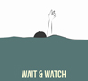 Wait and Watch